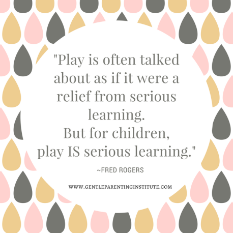 """""""Play is often talked about as if it were a relief from serious learning. But for children, play IS serious learning."""".png"""
